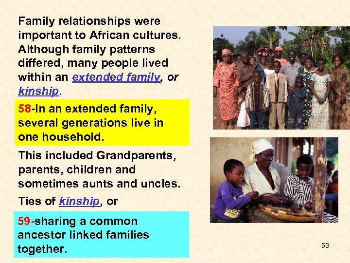 Family relationships were important to African cultures. Although family patterns differed, many people lived