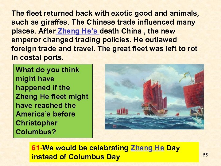 The fleet returned back with exotic good animals, such as giraffes. The Chinese trade