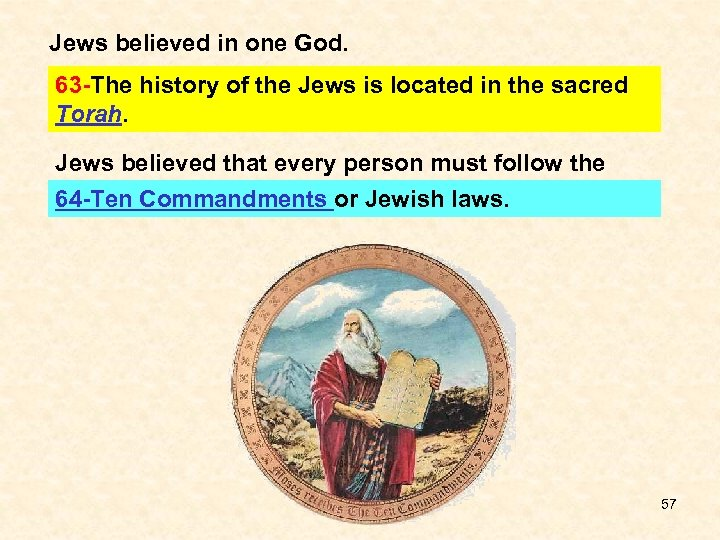 Jews believed in one God. 63 -The history of the Jews is located in