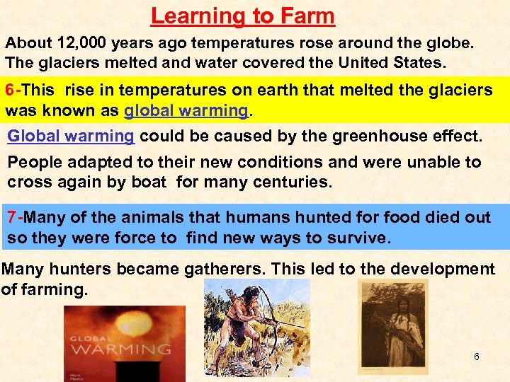 Learning to Farm About 12, 000 years ago temperatures rose around the globe. The