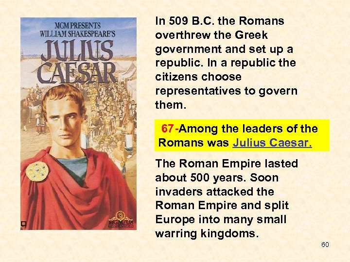 In 509 B. C. the Romans overthrew the Greek government and set up a