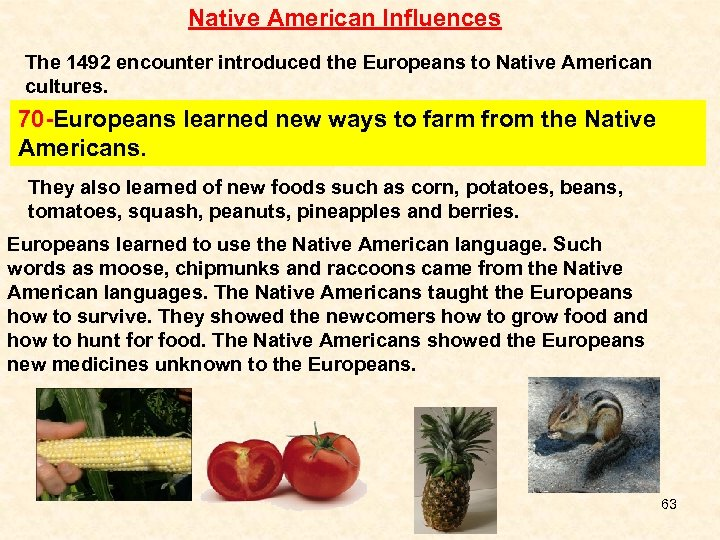 Native American Influences The 1492 encounter introduced the Europeans to Native American cultures. 70