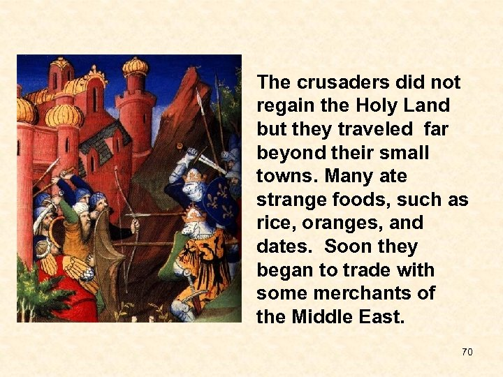 The crusaders did not regain the Holy Land but they traveled far beyond their
