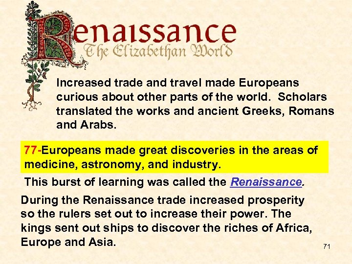 Increased trade and travel made Europeans curious about other parts of the world. Scholars