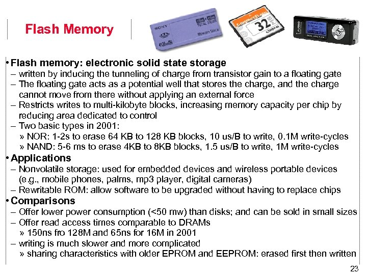 Flash Memory • Flash memory: electronic solid state storage – written by inducing the