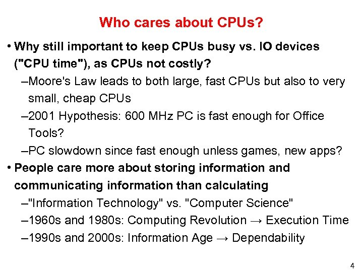 Who cares about CPUs? • Why still important to keep CPUs busy vs. IO