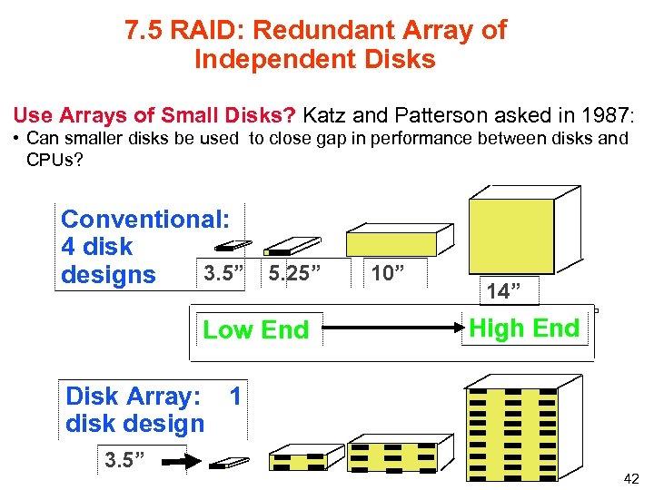 7. 5 RAID: Redundant Array of Independent Disks Use Arrays of Small Disks? Katz