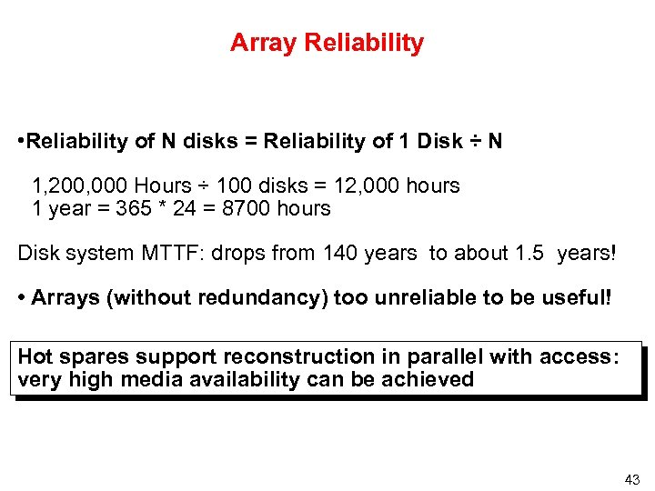 Array Reliability • Reliability of N disks = Reliability of 1 Disk ÷ N