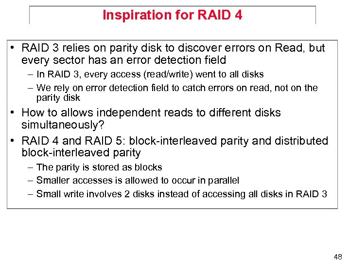 Inspiration for RAID 4 • RAID 3 relies on parity disk to discover errors