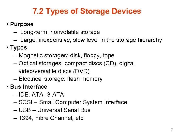 7. 2 Types of Storage Devices • Purpose – Long-term, nonvolatile storage – Large,
