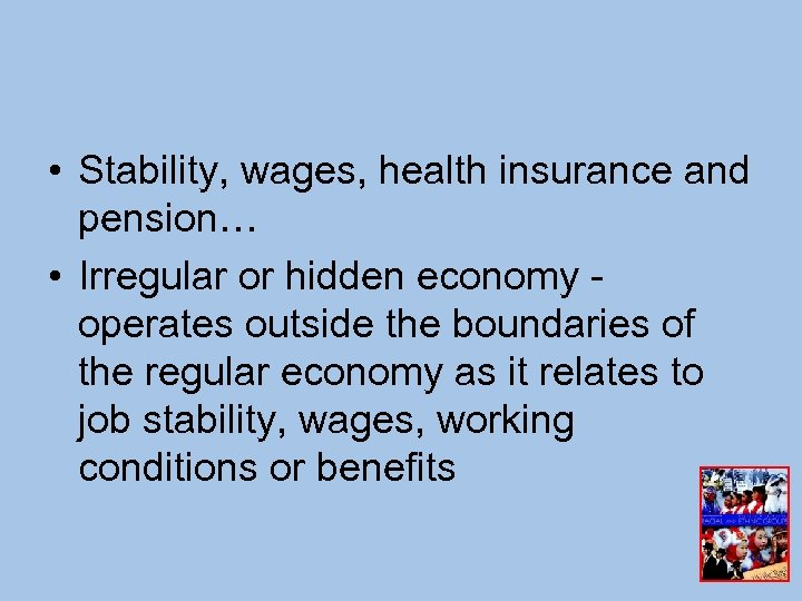 • Stability, wages, health insurance and pension… • Irregular or hidden economy operates