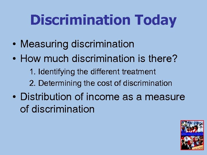 Discrimination Today • Measuring discrimination • How much discrimination is there? 1. Identifying the