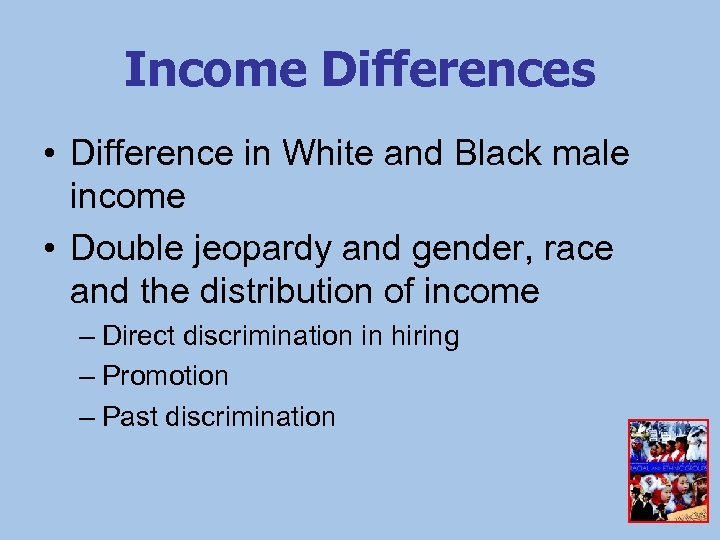 Income Differences • Difference in White and Black male income • Double jeopardy and