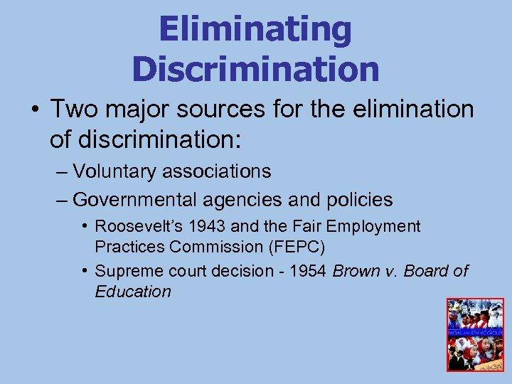 Eliminating Discrimination • Two major sources for the elimination of discrimination: – Voluntary associations