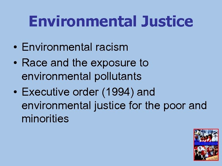 Environmental Justice • Environmental racism • Race and the exposure to environmental pollutants •