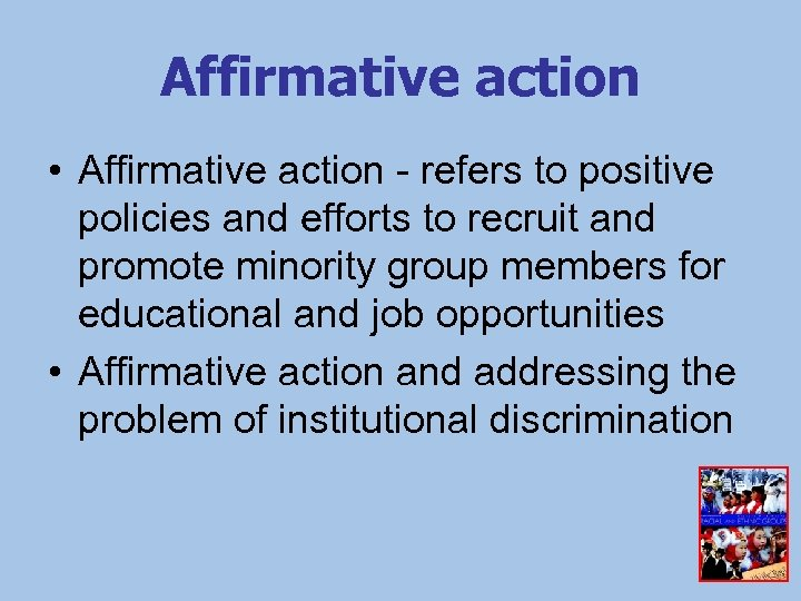 Affirmative action • Affirmative action - refers to positive policies and efforts to recruit