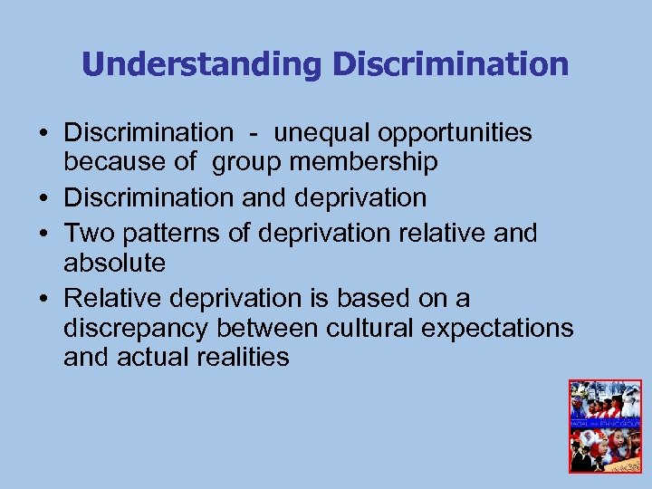 Understanding Discrimination • Discrimination - unequal opportunities because of group membership • Discrimination and