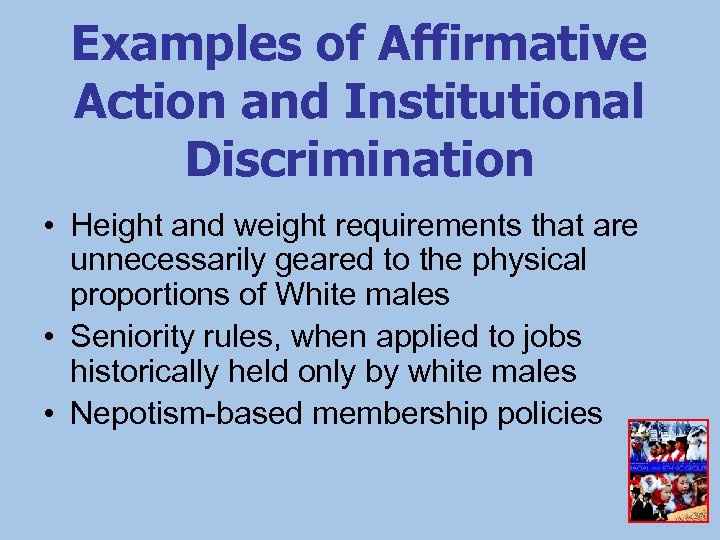 Examples of Affirmative Action and Institutional Discrimination • Height and weight requirements that are