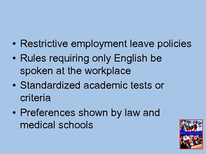 • Restrictive employment leave policies • Rules requiring only English be spoken at
