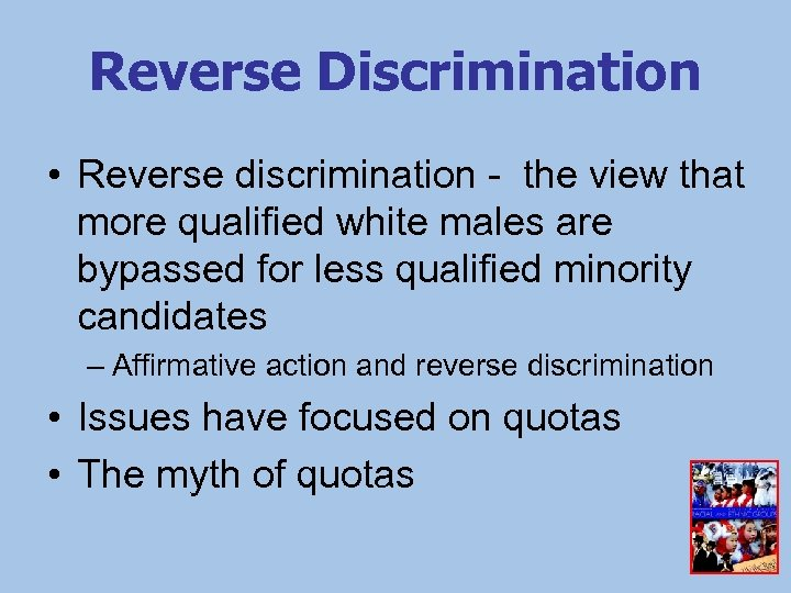 Reverse Discrimination • Reverse discrimination - the view that more qualified white males are