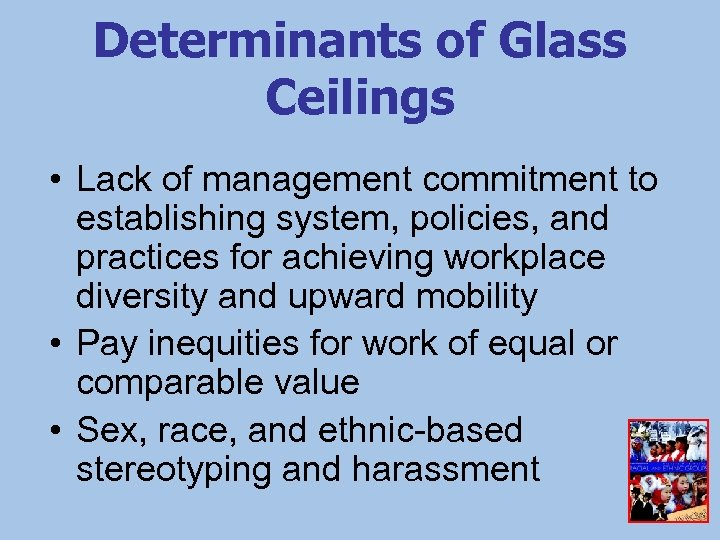 Determinants of Glass Ceilings • Lack of management commitment to establishing system, policies, and