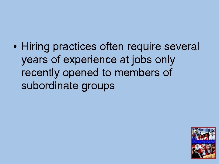• Hiring practices often require several years of experience at jobs only recently