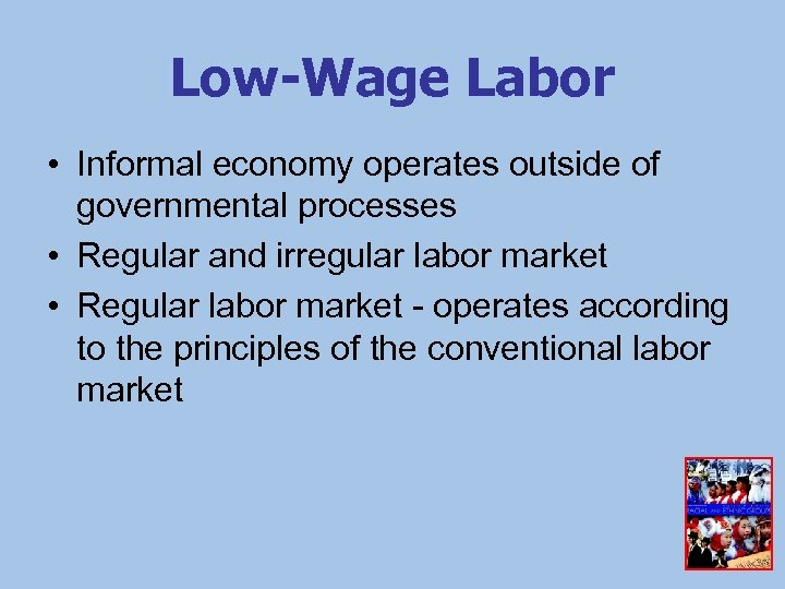Low-Wage Labor • Informal economy operates outside of governmental processes • Regular and irregular
