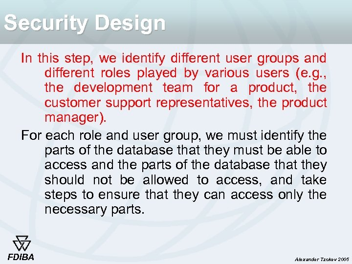 Security Design In this step, we identify different user groups and different roles played