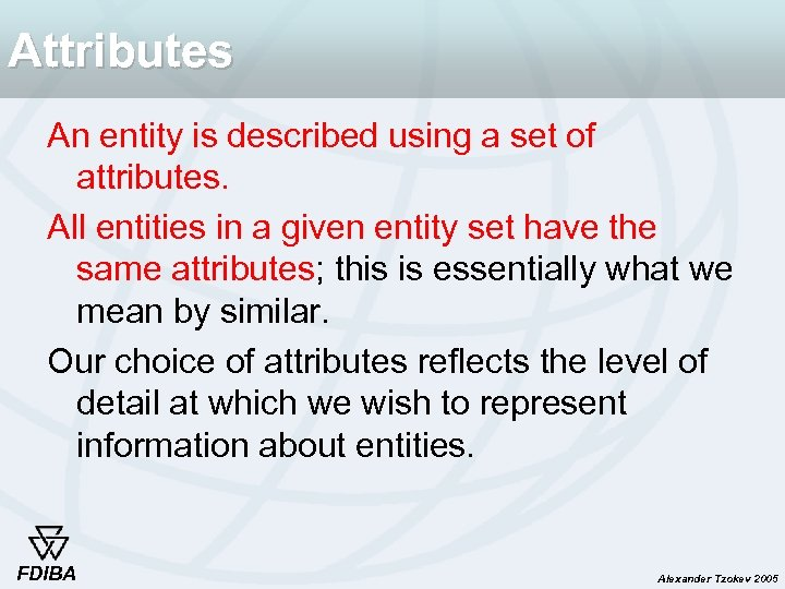 Attributes An entity is described using a set of attributes. All entities in a
