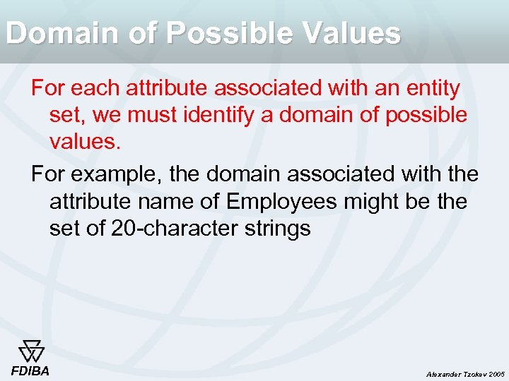 Domain of Possible Values For each attribute associated with an entity set, we must