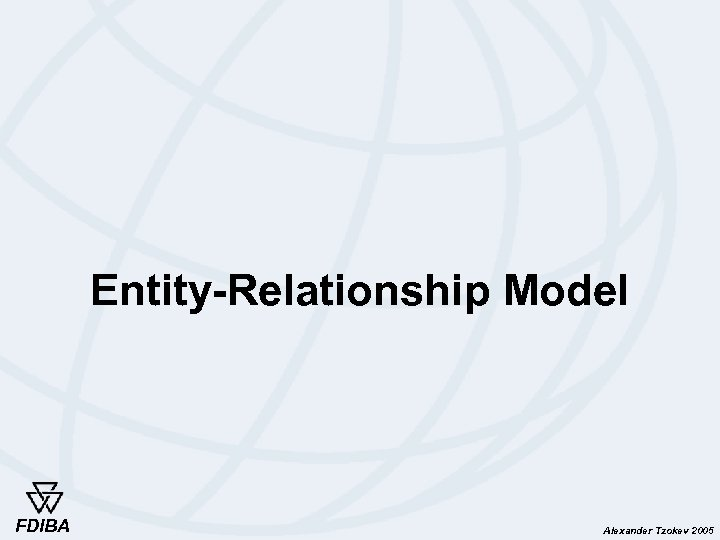 Entity-Relationship Model FDIBA Alexander Tzokev 2005