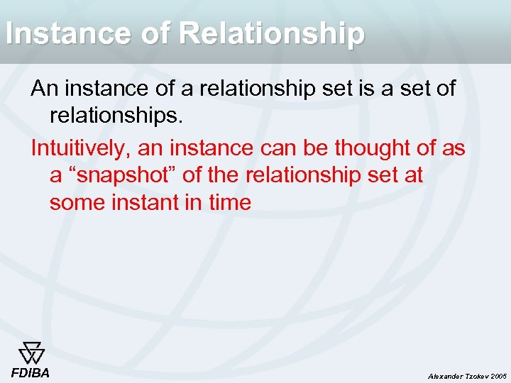 Instance of Relationship An instance of a relationship set is a set of relationships.