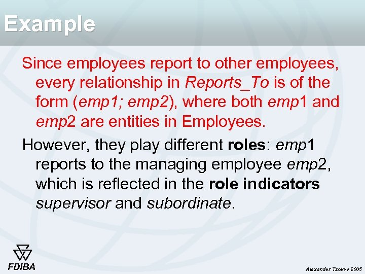 Example Since employees report to other employees, every relationship in Reports_To is of the