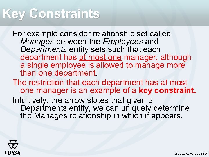 Key Constraints For example consider relationship set called Manages between the Employees and Departments