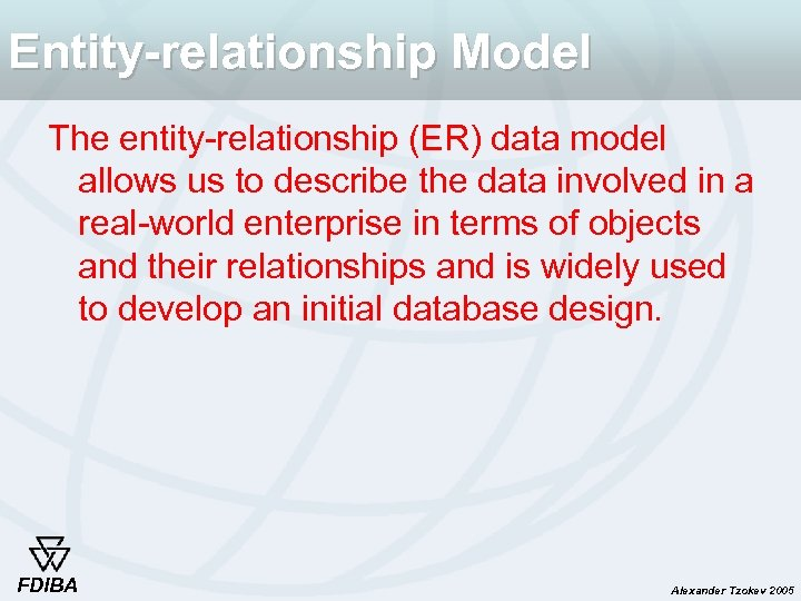 Entity-relationship Model The entity-relationship (ER) data model allows us to describe the data involved