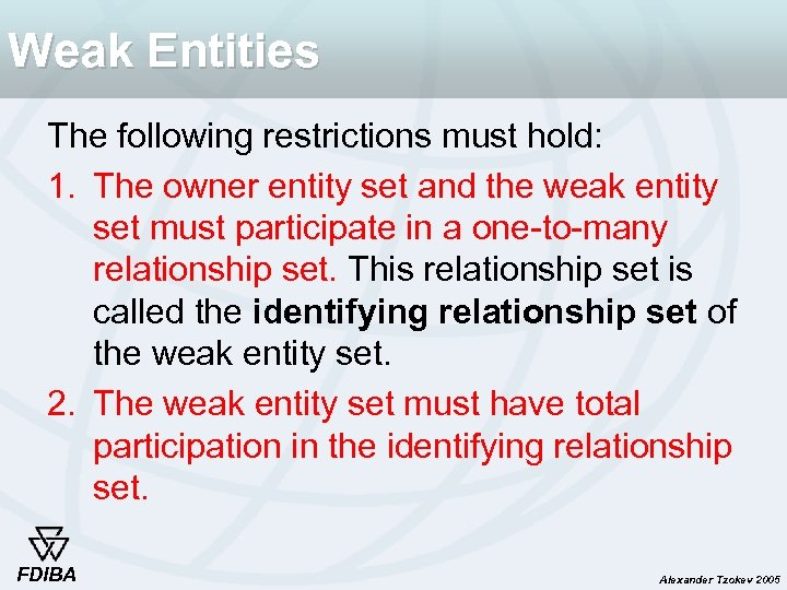 Weak Entities The following restrictions must hold: 1. The owner entity set and the