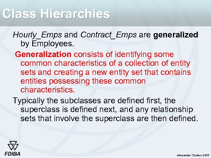 Class Hierarchies Hourly_Emps and Contract_Emps are generalized by Employees. Generalization consists of identifying some