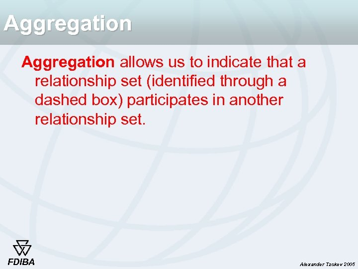 Aggregation allows us to indicate that a relationship set (identified through a dashed box)