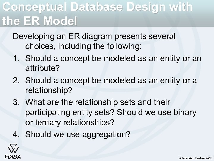 Conceptual Database Design with the ER Model Developing an ER diagram presents several choices,