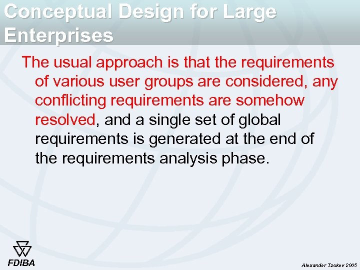Conceptual Design for Large Enterprises The usual approach is that the requirements of various