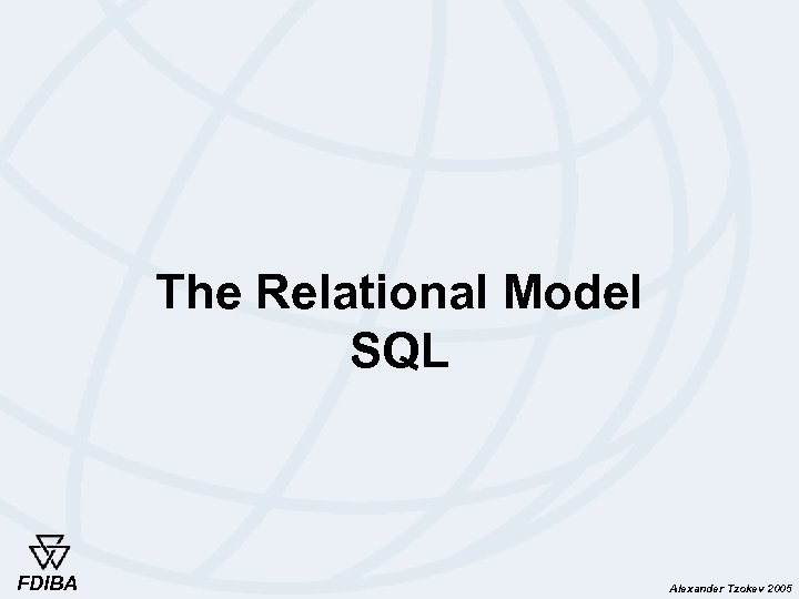 The Relational Model SQL FDIBA Alexander Tzokev 2005