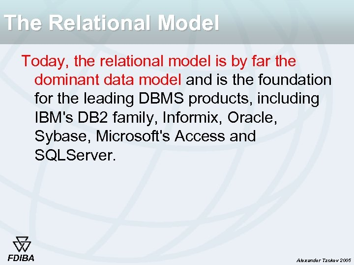 The Relational Model Today, the relational model is by far the dominant data model