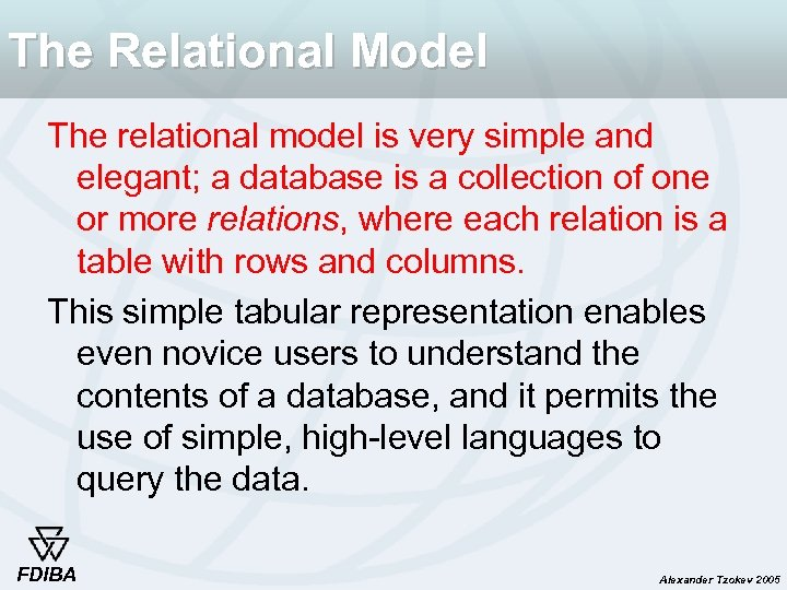 The Relational Model The relational model is very simple and elegant; a database is