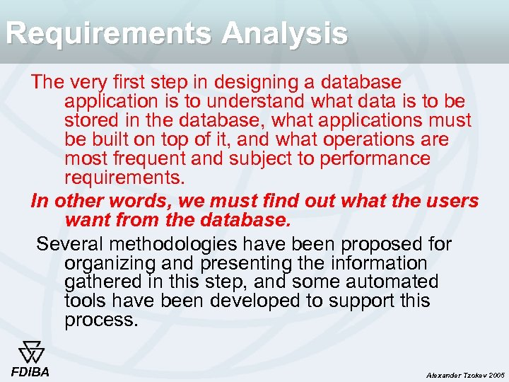 Requirements Analysis The very first step in designing a database application is to understand