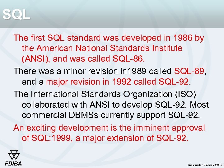 SQL The first SQL standard was developed in 1986 by the American National Standards