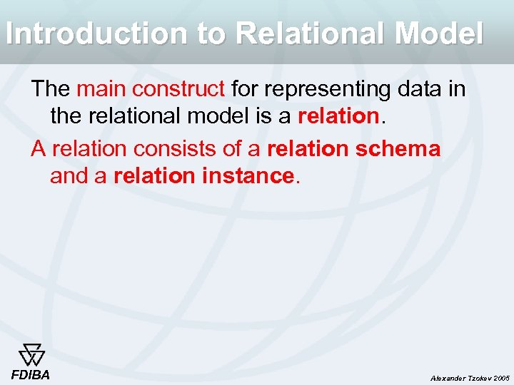 Introduction to Relational Model The main construct for representing data in the relational model