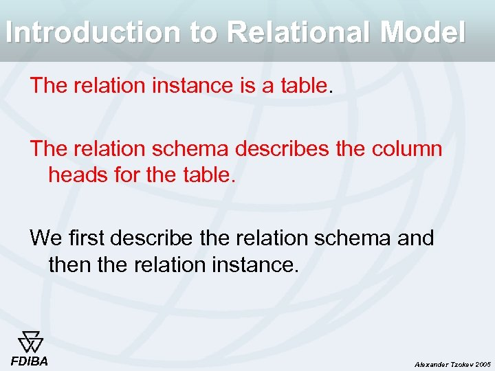 Introduction to Relational Model The relation instance is a table. The relation schema describes
