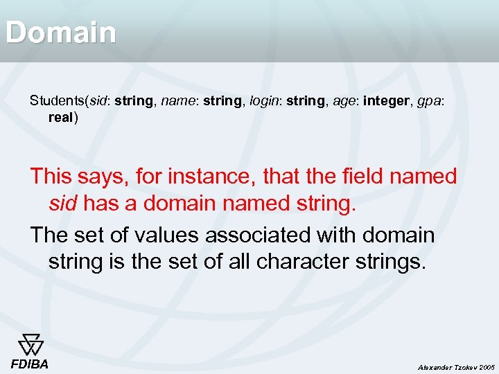 Domain Students(sid: string, name: string, login: string, age: integer, gpa: real) This says, for
