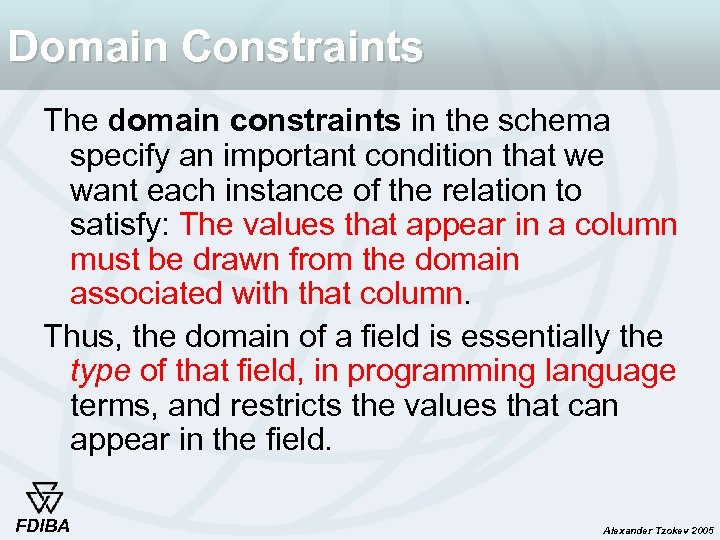 Domain Constraints The domain constraints in the schema specify an important condition that we