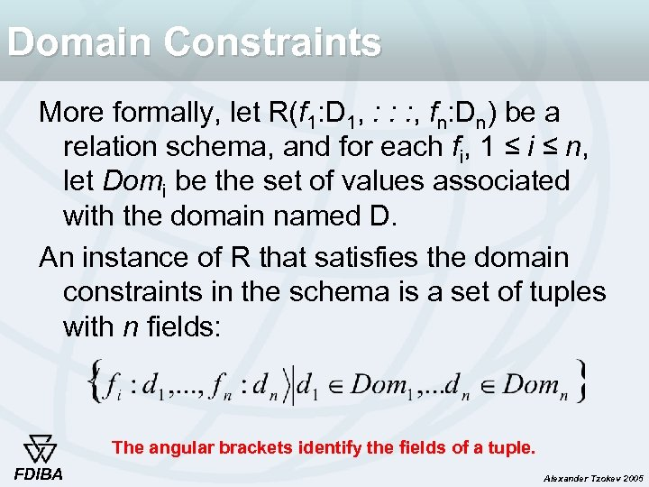 Domain Constraints More formally, let R(f 1: D 1, : : : , fn: